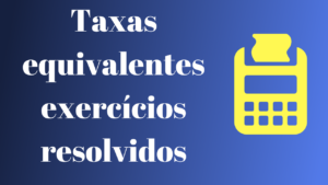 Taxas equivalentes exercícios resolvidos